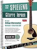 Spielend Gitarre Lernen: Die neue Anfänger-Gitarrenschule - inkl. 8 Std. Videoanleitungen auf Begleit-DVD