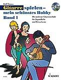 Gitarre spielen - mein schönstes Hobby: Die moderne Gitarrenschule für Jugendliche und Erwachsene....