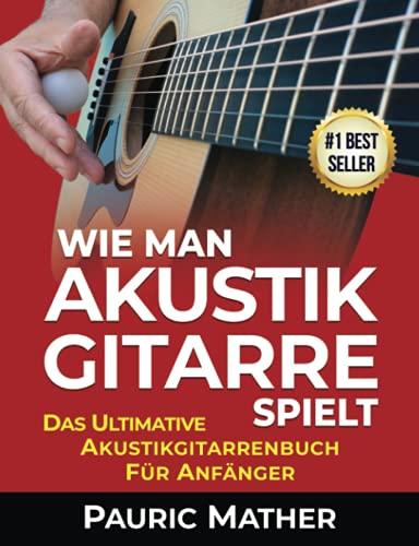 Wie Man Akustik Gitarre Spielt: Das...